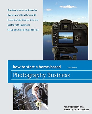 How to Start a Home-Based Photography Business By Oberrecht, Kenn/ DeLucco-Alpert, Rosemary